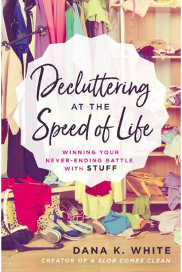 Decluttering at the Speed of Life Book by Dana K. White