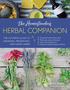 The Homesteader's Herbal Companion: The Ultimate Guide to Growing, Preserving and Using Herbs by Amy Fewell, published by Lyons Press