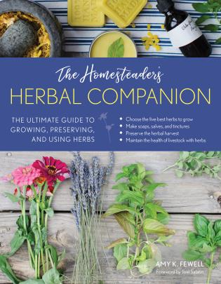 The Homesteader's Herbal Companion Book: The Ultimate Guide to Growing, Preserving and Using Herbs, by Amy Fewell, published by Lyons Press